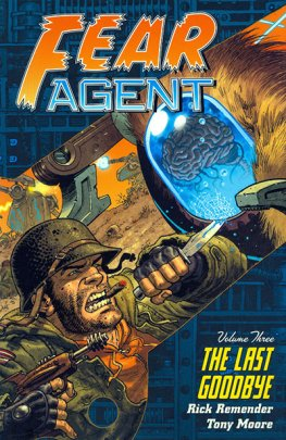 Fear Agent Vol. 03: The Last Goodbye